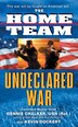 The Home Team: Undeclared War: Undeclared War by Dennis Chalker