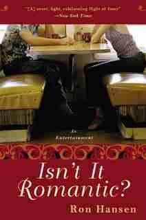 Isn't It Romantic?: An Entertainment by Ron Hansen