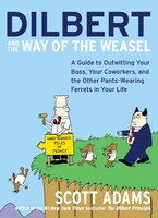 Dilbert And The Way Of The Weasel: A Guide to Outwitting Your Boss, Your Coworkers, and the Other…