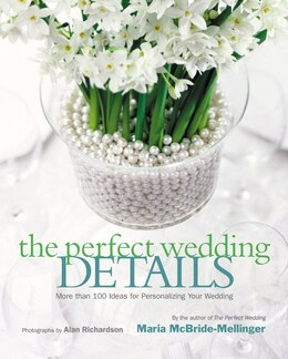 Book The Perfect Wedding Details: More Than 100 Ideas for Personalizing Your Wedding by Maria Mcbride