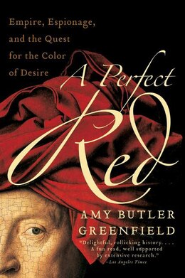 Book A Perfect Red: Empire, Espionage, and the Quest for the Color of Desire by Amy Butler Greenfield