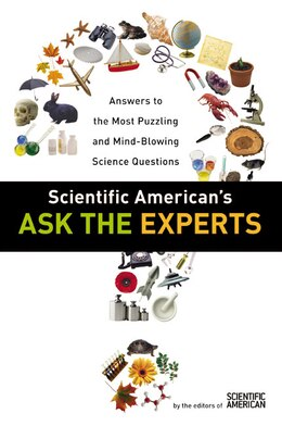 Book Scientific American's Ask The Experts: Answers to The Most Puzzling and Mind-Blowing Science… by Of S Editors of Scientific American