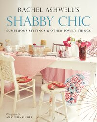 Shabby Chic: Sumptuous Settings And Other Lovely Things: Sumptuous Settings And Other Lovely Things