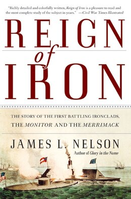 Book Reign of Iron: The Story of the First Battling Ironclads, the Monitor and the Merrimack by James L. Nelson