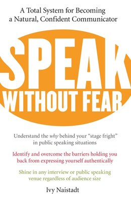 Book Speak Without Fear: A Total System for Becoming a Natural, Confident Communicator by Ivy Naistadt
