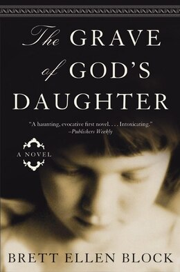 Book The Grave Of God's Daughter: A Novel by Brett Ellen Block