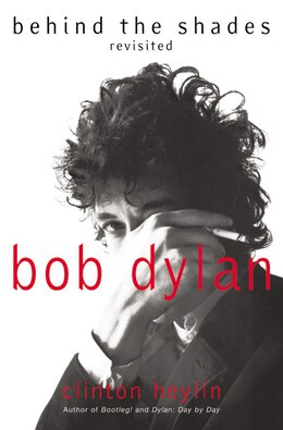 Book Bob Dylan: Behind The Shades Revisited by Clinton Heylin