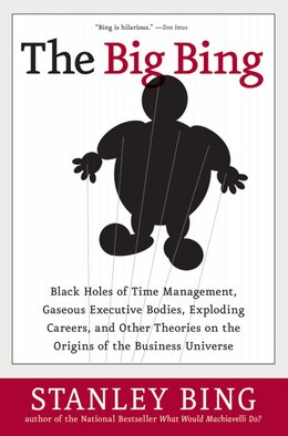Book The Big Bing: Black Holes of Time Management, Gaseous Executive Bodies, Exploding Careers, and… by Stanley Bing