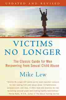 Victims No Longer (second Edition): The Classic Guide for Men Recovering from Sexual Child Abuse by Mike Lew