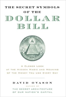 Book The Secret Symbols Of The Dollar Bill: A Closer Look At The Hidden Magic And Meaning Of The Money… by David Ovason