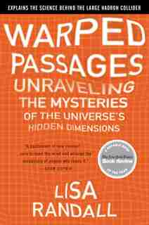 Warped Passages: Unraveling the Mysteries of the Universe's Hidden Dimensions by Lisa Randall