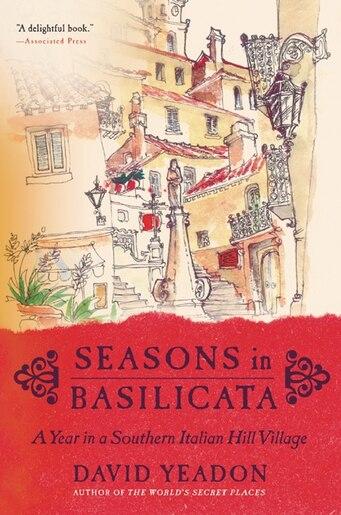 Seasons In Basilicata: A Year in a Southern Italian Hill Village by David Yeadon