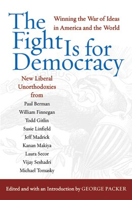 Book The Fight Is for Democracy: Winning the War of Ideas in America and the World by George Packer
