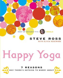 Book Happy Yoga: 7 Reasons Why There's Nothing to Worry About by Steve Ross