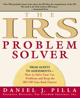 Book The IRS Problem Solver: From Audits to Assessments--How to Solve Your Tax Problems and Keep the IRS… by Daniel J. Pilla