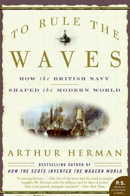 Book To Rule The Waves: How the British Navy Shaped the Modern World by Arthur Herman