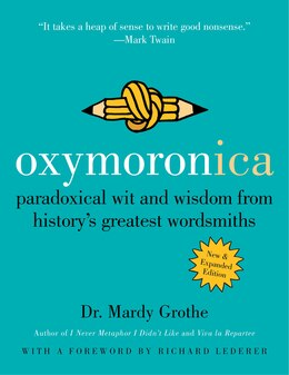 Book Oxymoronica: Paradoxical Wit And Wisdom From History's Greatest Wordsmiths by Mardy Grothe