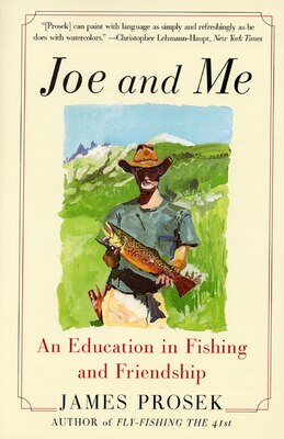 Book Joe and Me: An Education in Fishing and Friendship by James Prosek