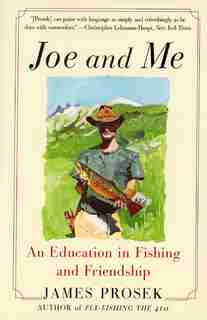 Joe and Me: An Education in Fishing and Friendship by James Prosek