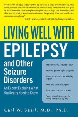 Book Living Well With Epilepsy And Other Seizure Disorders: An Expert Explains What You Really Need To… by Carl W. Bazil