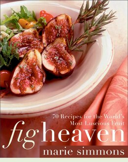 Book Fig Heaven: 70 Recipes For The World's Most Luscious Fruit by Marie Simmons