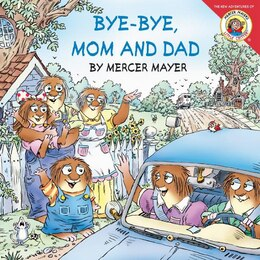 Book Little Critter: Bye-bye, Mom And Dad: Bye-Bye Mom And Dad by Mercer Mayer
