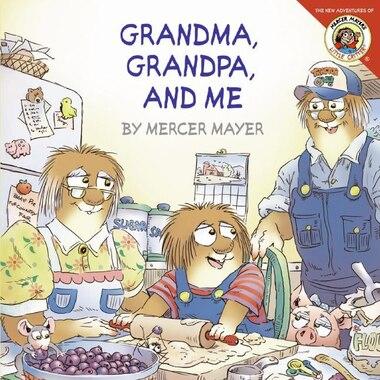 Little Critter: Grandma, Grandpa, And Me: Grandma Grandpa And Me by Mercer Mayer