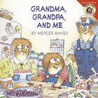 Little Critter: Grandma, Grandpa, And Me: Grandma Grandpa And Me
