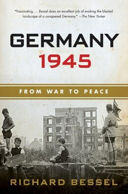 Book Germany 1945: From War to Peace by Richard Bessel