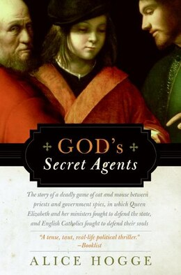 Book God's Secret Agents: Queen Elizabeth's Forbidden Priests and the Hatching of the Gunpower Plot by Alice Hogge