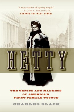 Book Hetty: The Genius and Madness of America's First Female Tycoon by Charles Slack