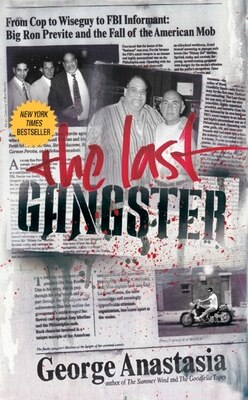 Book The Last Gangster: From Cop to Wiseguy to FBI Informant: Big Ron Previte and the Fall of the… by George Anastasia