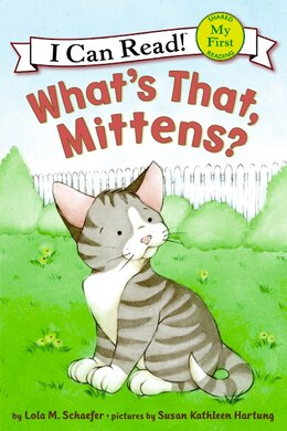 Book What's That, Mittens? by Lola M. Schaefer