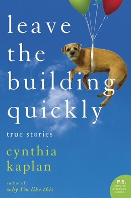 Book Leave The Building Quickly: True Stories by Cynthia Kaplan