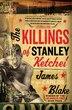 The Killings Of Stanley Ketchel: A Novel