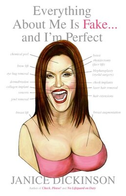Book Everything About Me Is Fake . . . And I'm Perfect by Janice Dickinson