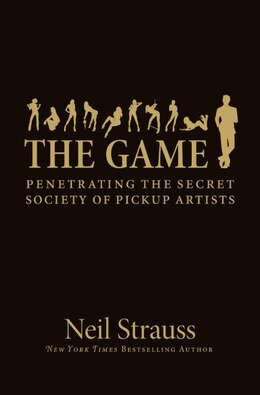 Book The Game: Penetrating the Secret Society of Pickup Artists by Neil Strauss