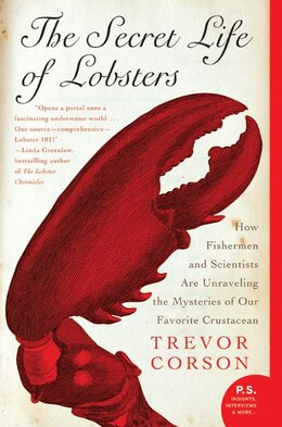 Book The Secret Life Of Lobsters: How Fishermen and Scientists Are Unraveling the Mysteries of Our… by Trevor Corson