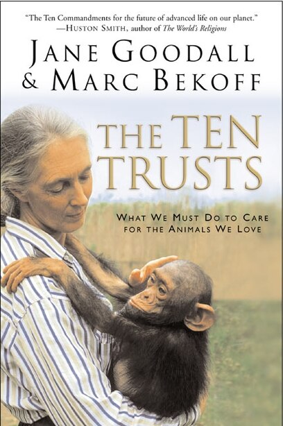 The Ten Trusts: What We Must Do to Care for The Animals We Love by Jane Goodall