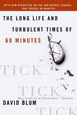 Book Tick... Tick... Tick...: The Long Life and Turbulent Times of 60 Minutes by David Blum