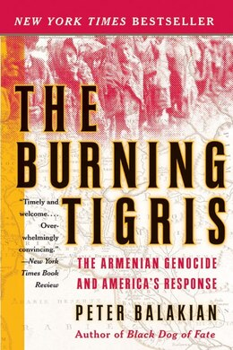 Book The Burning Tigris: The Armenian Genocide And America's Response by Peter Balakian