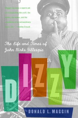 Book Dizzy: The Life and Times of John Birks Gillespie by Donald L. Maggin