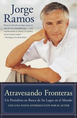 Book Atravesando Fronteras: Un Periodista en Busca de su Lugar en el Mundo by Jorge Ramos