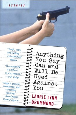 Book Anything You Say Can And Will Be Used Against You: Stories by Laurie Lynn Drummond