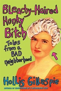 Book Bleachy-Haired Honky Bitch: Tales from a Bad Neighborhood by Hollis Gillespie