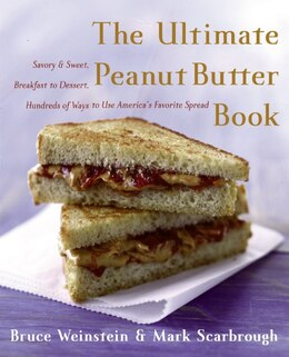 Book The Ultimate Peanut Butter Book: Savory and Sweet, Breakfast to Dessert, Hundereds of Ways to Use… by Bruce Weinstein