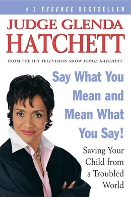 Book Say What You Mean And Mean What You Say!: Saving Your Child From A Troubled World by Glenda Hatchett