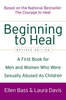 Book Beginning To Heal (Revised Edition): A First Book for Men and Women Who Were Sexually Abused As… by Ellen Bass