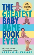The Greatest Baby Name Book Ever Rev Ed: Revised Edition