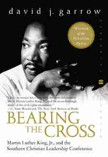 Bearing The Cross: Martin Luther King, Jr., and the Southern Christian Leadership Conference by David Garrow
